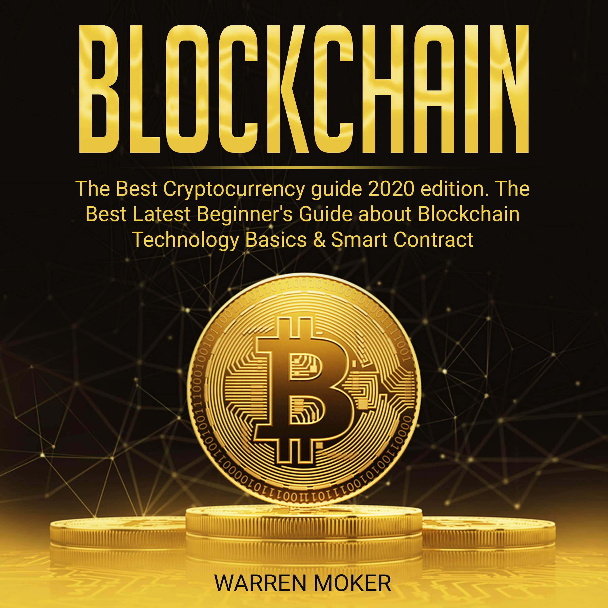 BLOCKCHAIN: THE BEST CRYPTOCURRENCY GUIDE 2020 EDITION: THE LATEST BEGINNER'S GUIDE ABOUT BLOCKCHAIN TECHNOLOGY BASICS & SMART CONTRACT