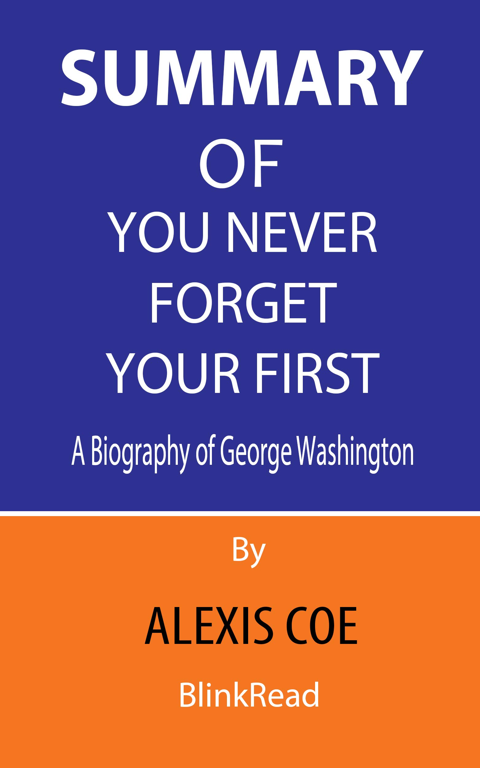 Summary of You Never Forget Your First By Alexis Coe: A Biography of George Washington