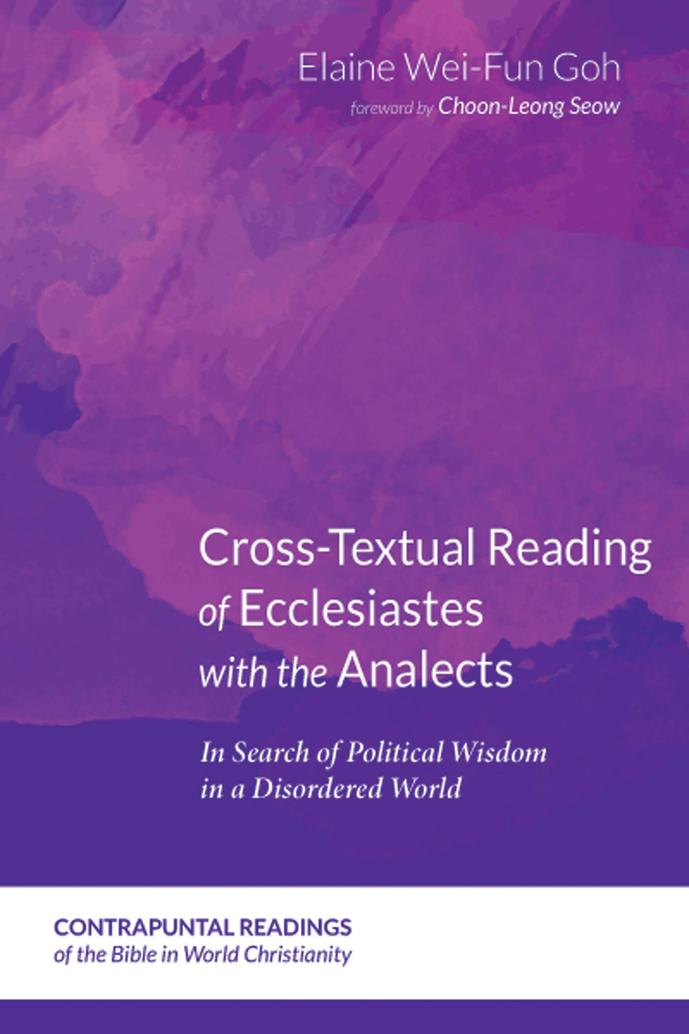 Cross-Textual Reading of Ecclesiastes with the Analects: In Search of Political Wisdom in a Disordered World (Contrapuntal Readings of the Bible in World Christianity Book 4)