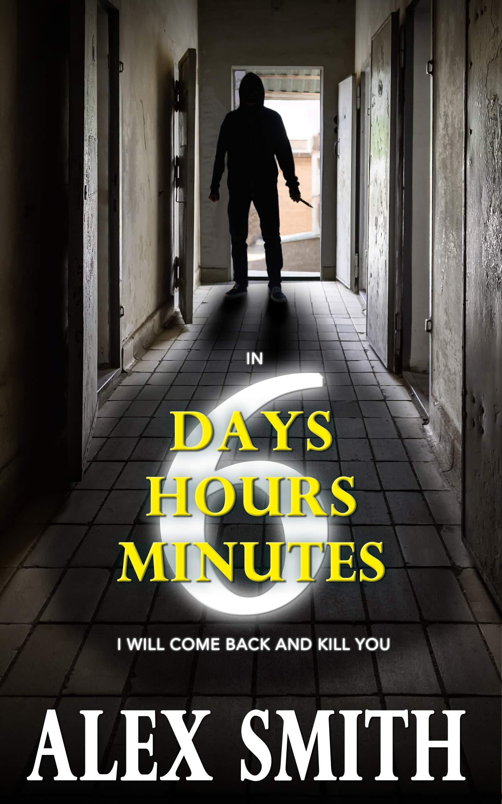 Six Days, Six Hours, Six Minutes: A Brutal British Crime Thriller