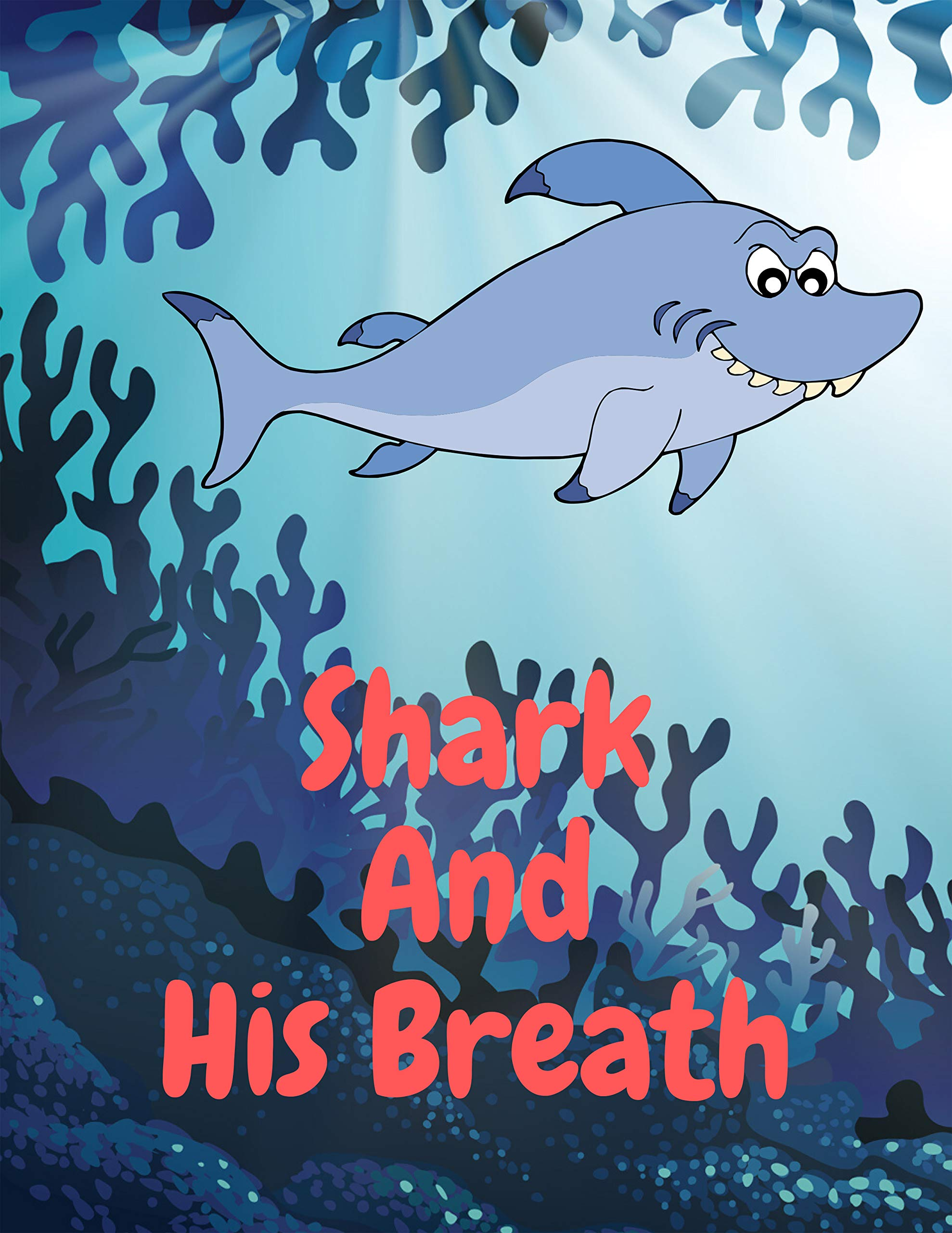 Shark And His Breath: Shark books for kids, Bedtime story, Fable Of Shark And His Breath, tales to help children fall asleep fast. Animal Short Stories, ... Book For Kids 2-6 Ages (Smiley Shark 4)