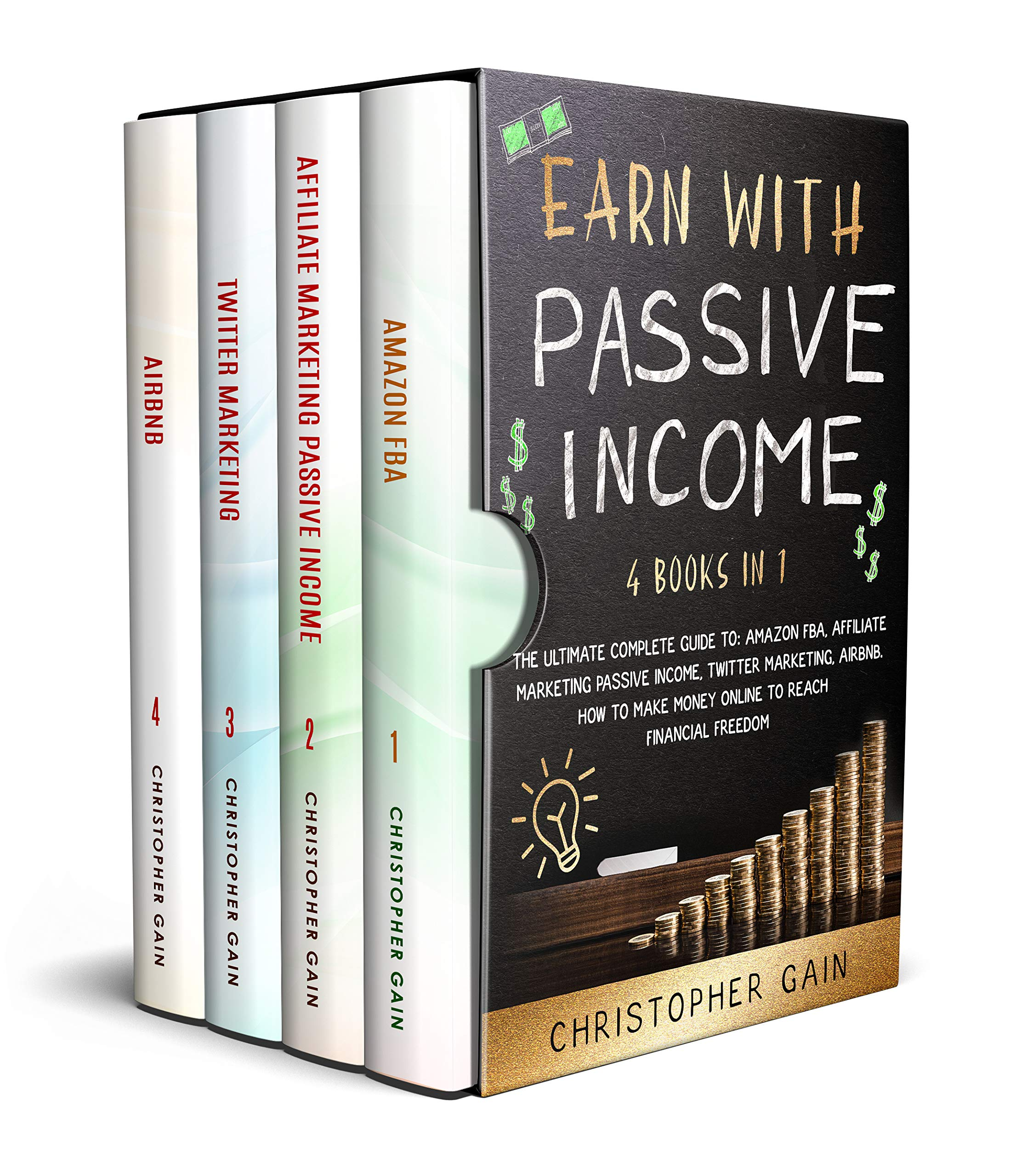 Earn With Passive Income: 4 Books in 1: The Ultimate Complete Guide to: Amazon Fba, Affiliate Marketing passive income, Twitter Marketing, Airbnb. How to Make Money Online to reach financial freedom