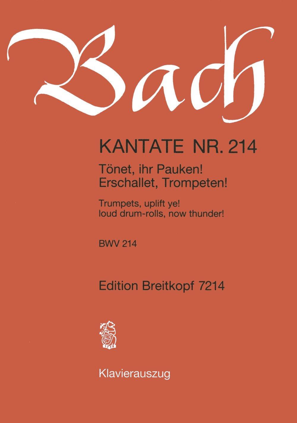 Cantata BWV 214 - Tönet, ihr Pauken! Erschallet, Trompeten! (Trumpets, uplift ye! loud drum-rolls, now thunder!) - Breitkopf Urtext - Dramma per ... score - German/English - (EB 7214)