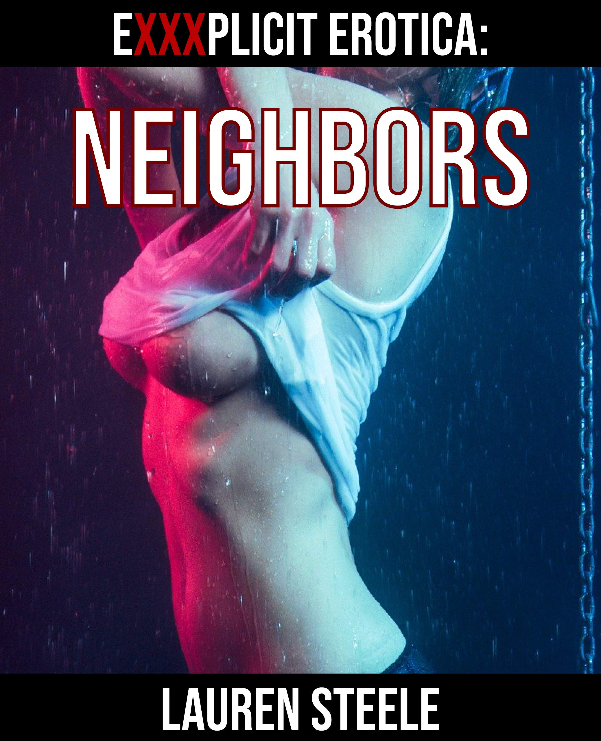 EXPLICIT EROTICA: NEIGHBORS: The Best Sex Stories About Neighbors, Erotic Fantasy, Erotica stories, Collection of Adult Sex Stories and Rough Erotica Sex Stories, Short Sex Explicit Stories