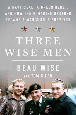 Three Wise Men: A Navy Seal, a Green Beret, and How Their Marine Brother Became a War's Sole Survivor