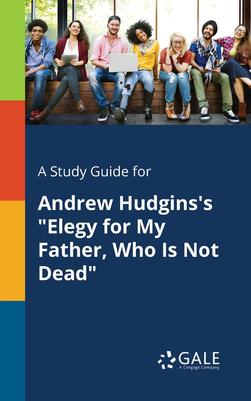 "A Study Guide for Andrew Hudgins's ""Elegy for My Father, Who Is Not Dead"""