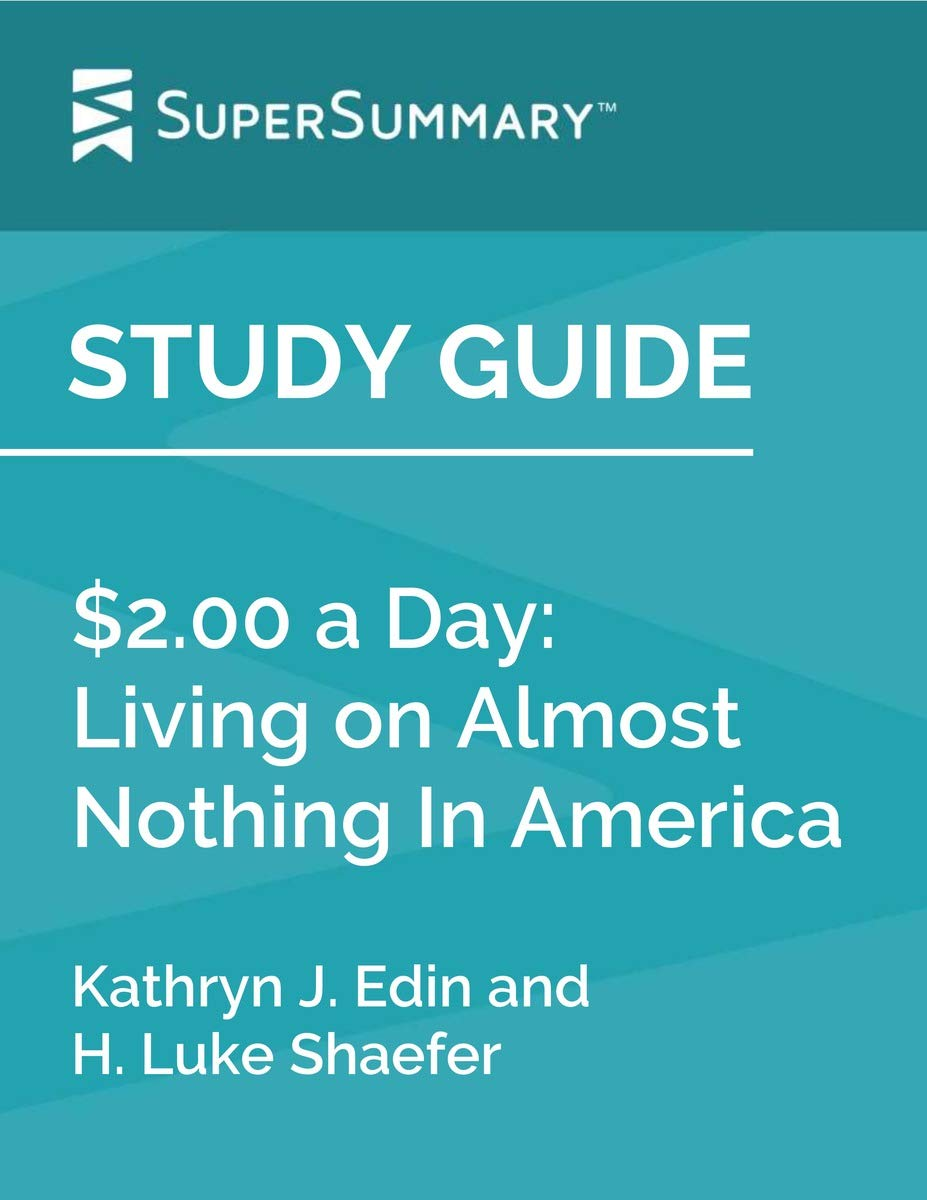 Study Guide: $2.00 a Day: Living on Almost Nothing in America by Kathryn J. Edin and H. Luke Shaefer