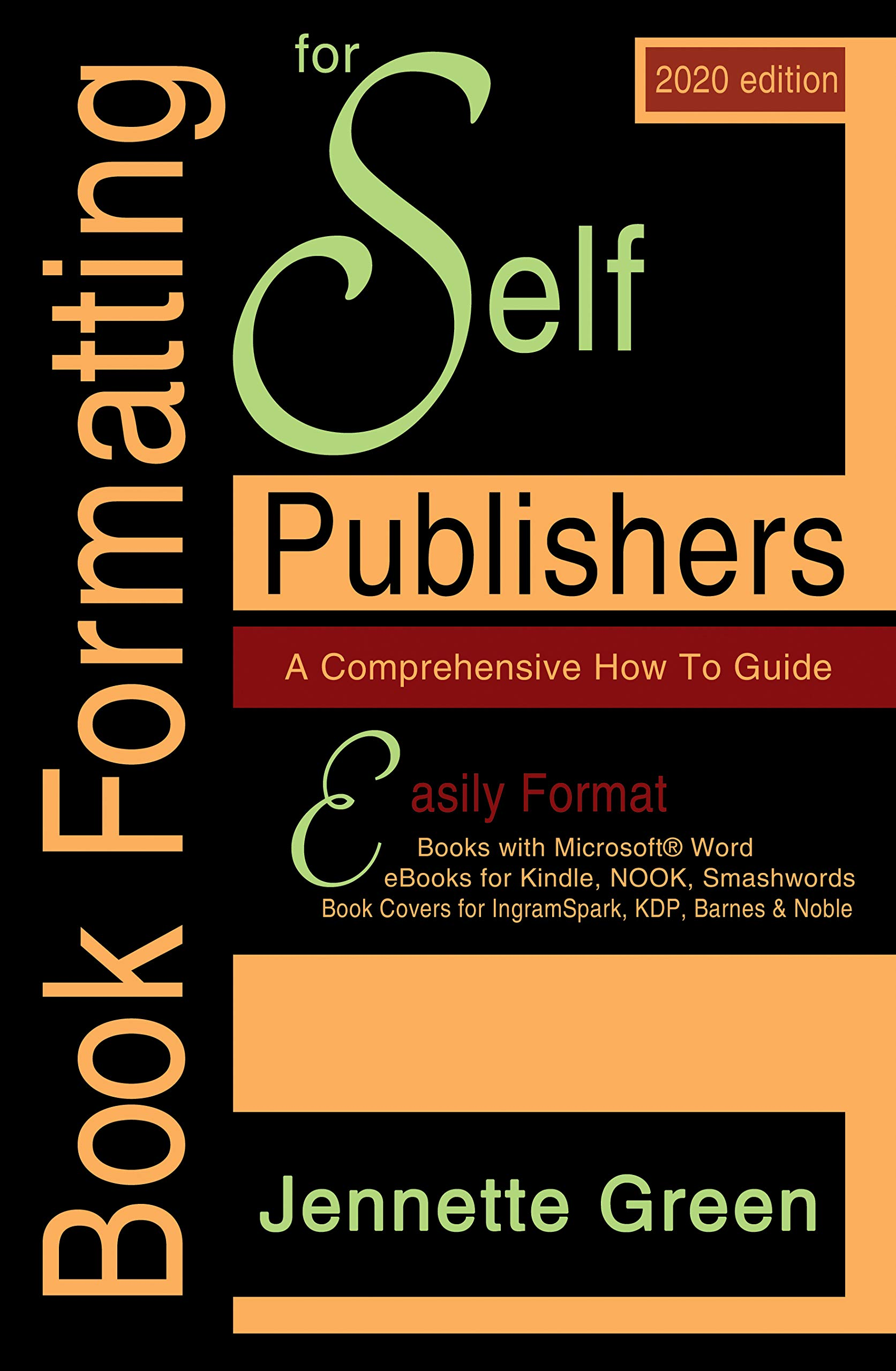 Book Formatting for Self-Publishers, a Comprehensive How to Guide (2020 Edition for PC): Easily Format Books with Microsoft Word, eBooks for Kindle, Nook, Smashwords, Book Covers for IngramSpark, KDP
