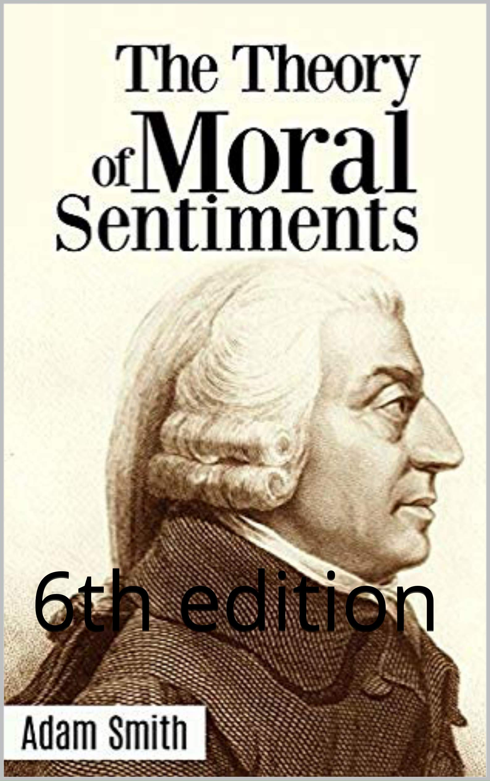 The Theory of Moral Sentiment : 6th edition