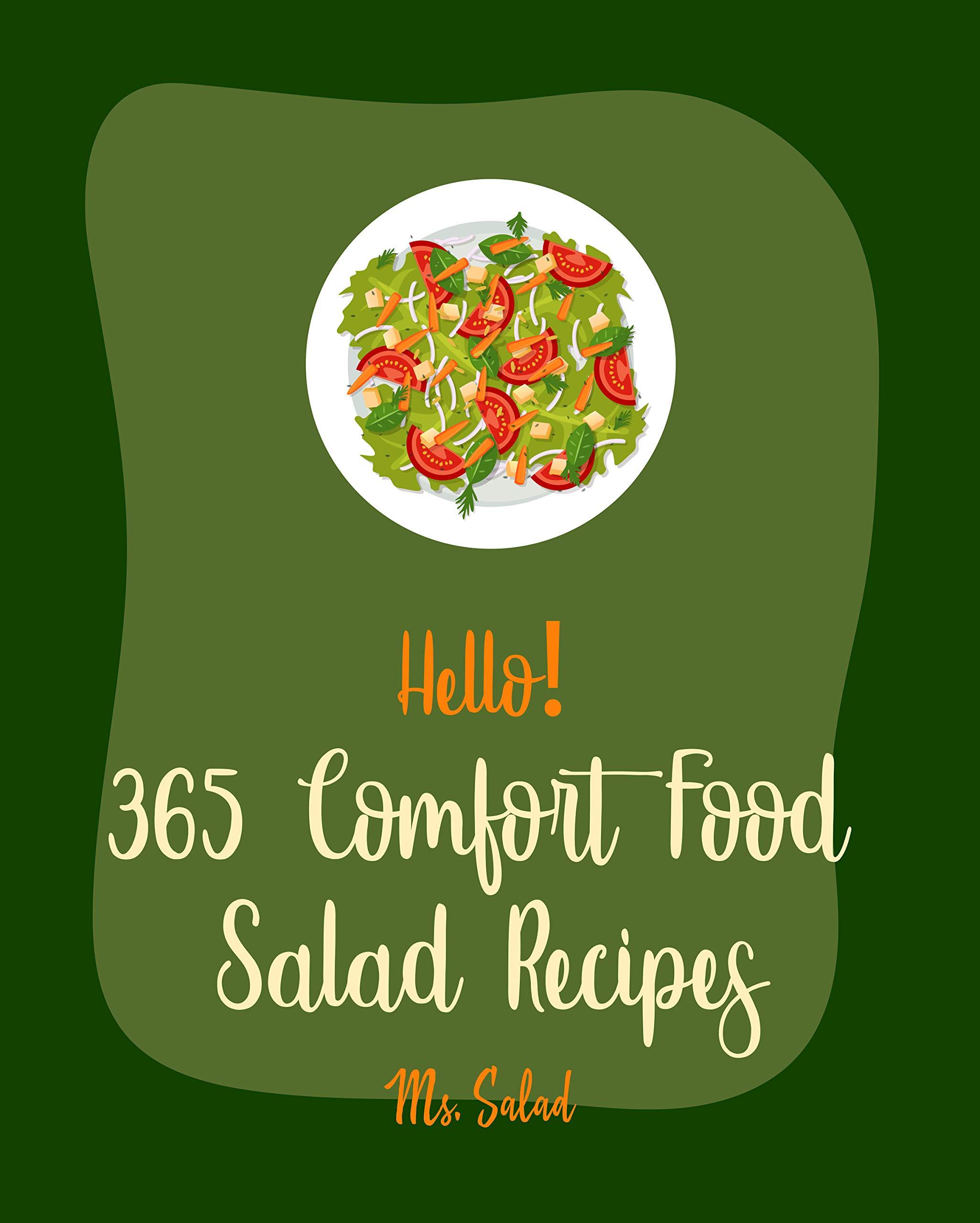Hello! 365 Comfort Food Salad Recipes: Best Comfort Food Salad Cookbook Ever For Beginners [Waldorf Cookbook, Summer Salads Cookbook, Tuna Salad Cookbook, Comfort Food Cookbook Southern] [Book 1]