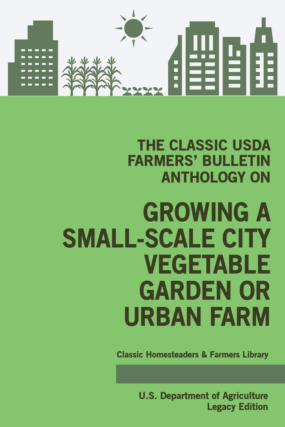 The Classic USDA Farmers' Bulletin Anthology on Growing a Small-Scale City Vegetable Garden or Urban Farm