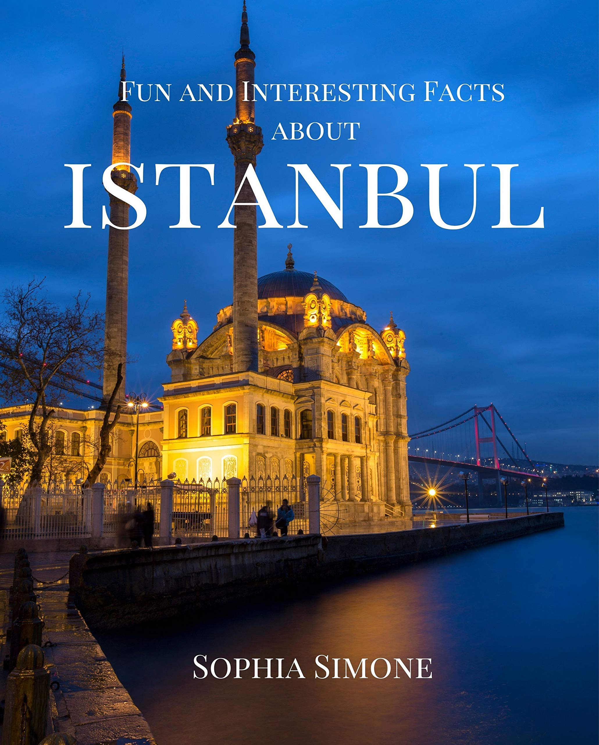Fun and Interesting Facts about Istanbul: A Captivating Picture Photography Coffee Table Photobook Travel Tour Guide Book with Brief History, Culture, and Information about the city in Turkey