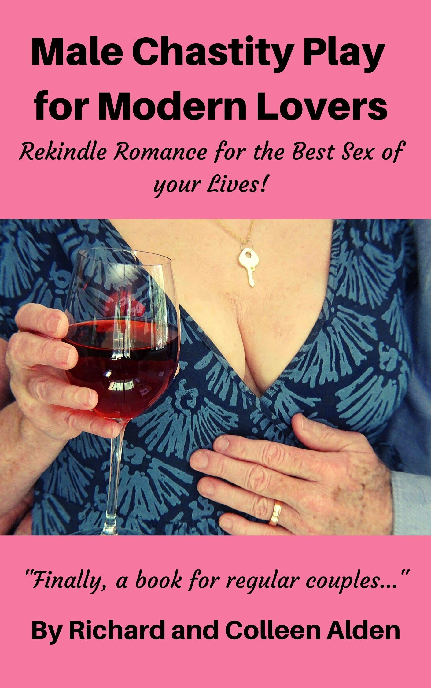 Male Chastity Play for Modern Lovers: Rekindle Romance for the Best Sex of Your Lives!