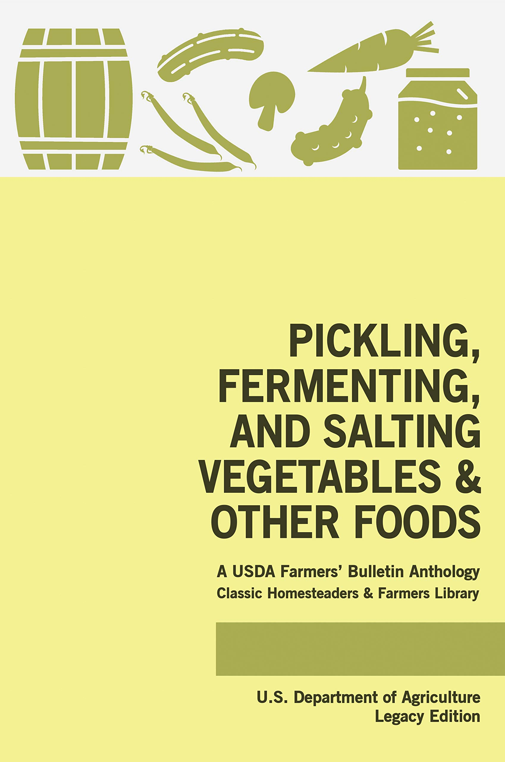 Pickling, Fermenting, And Salting Vegetables And Other Foods (Legacy Edition): A USDA Farmers' Bulletin Anthology Of Classic Methods And Old-Time Advice ... Homesteaders and Farmers Library Book 2)