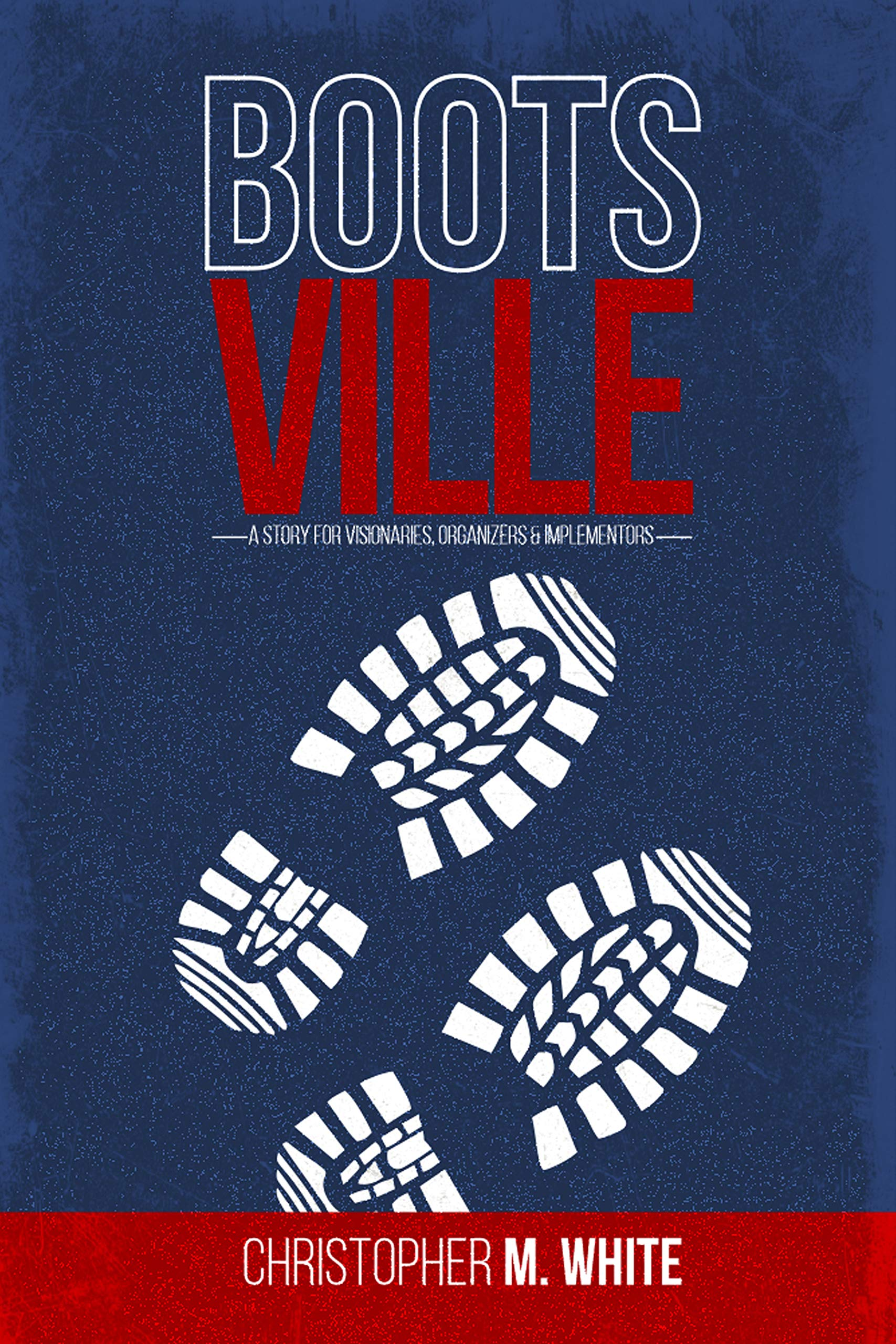 Bootsville: A Story for Visionaries, Organizers, & Implementors