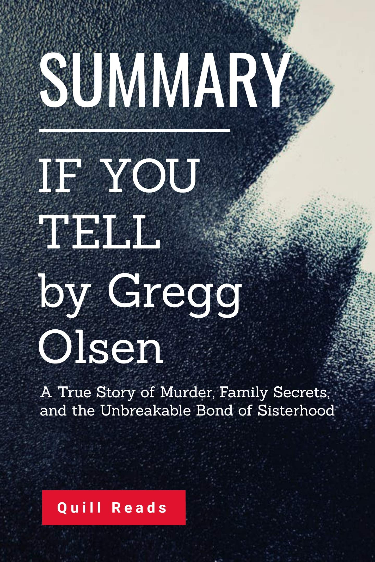 Summary of If You Tell by Gregg Olsen: A True Story of Murder, Family Secrets, and the Unbreakable Bond of Sisterhood