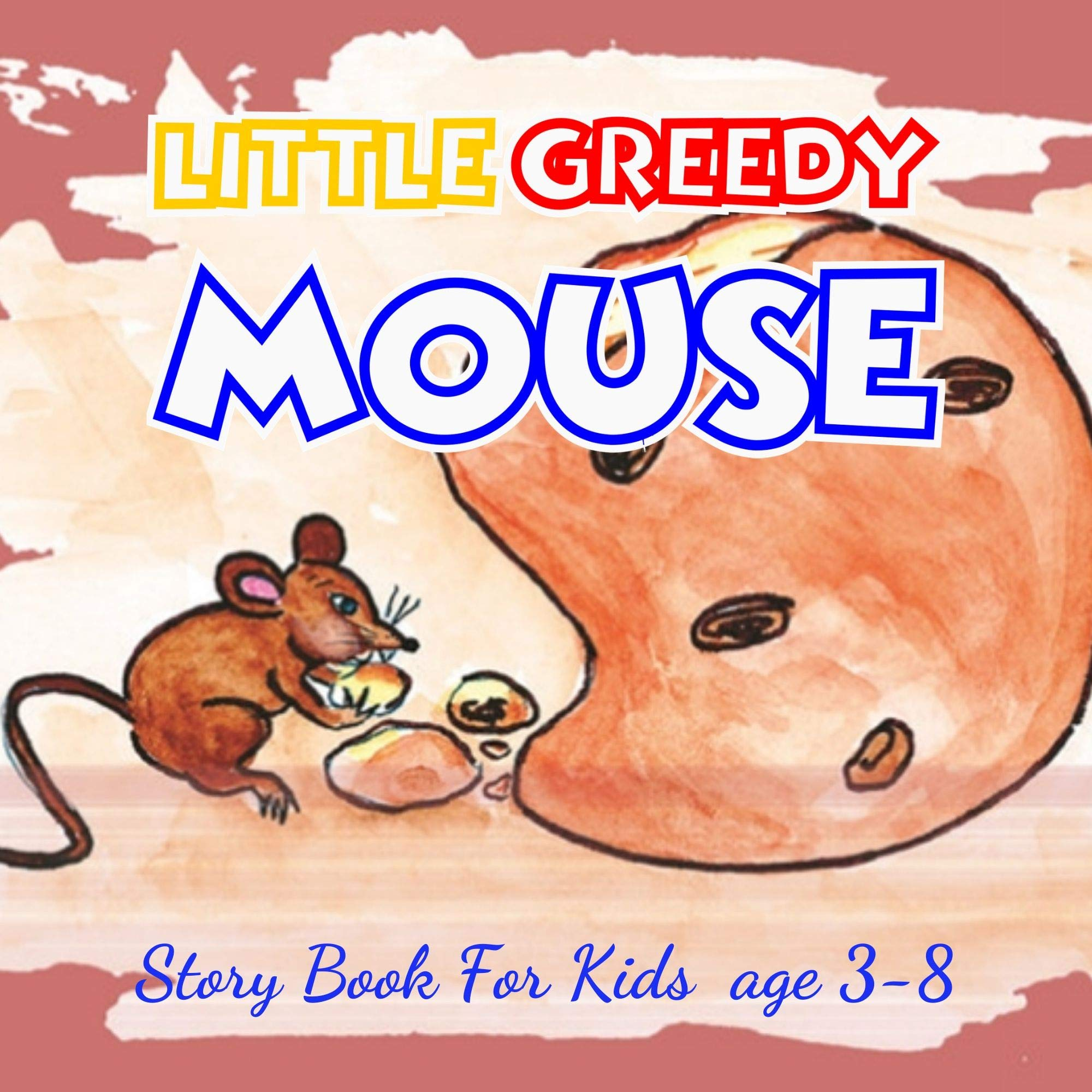 LITTLE GREEDY MOUSE: Before Bed Children's Book- Cute story - ages 3-8- Easy reading .