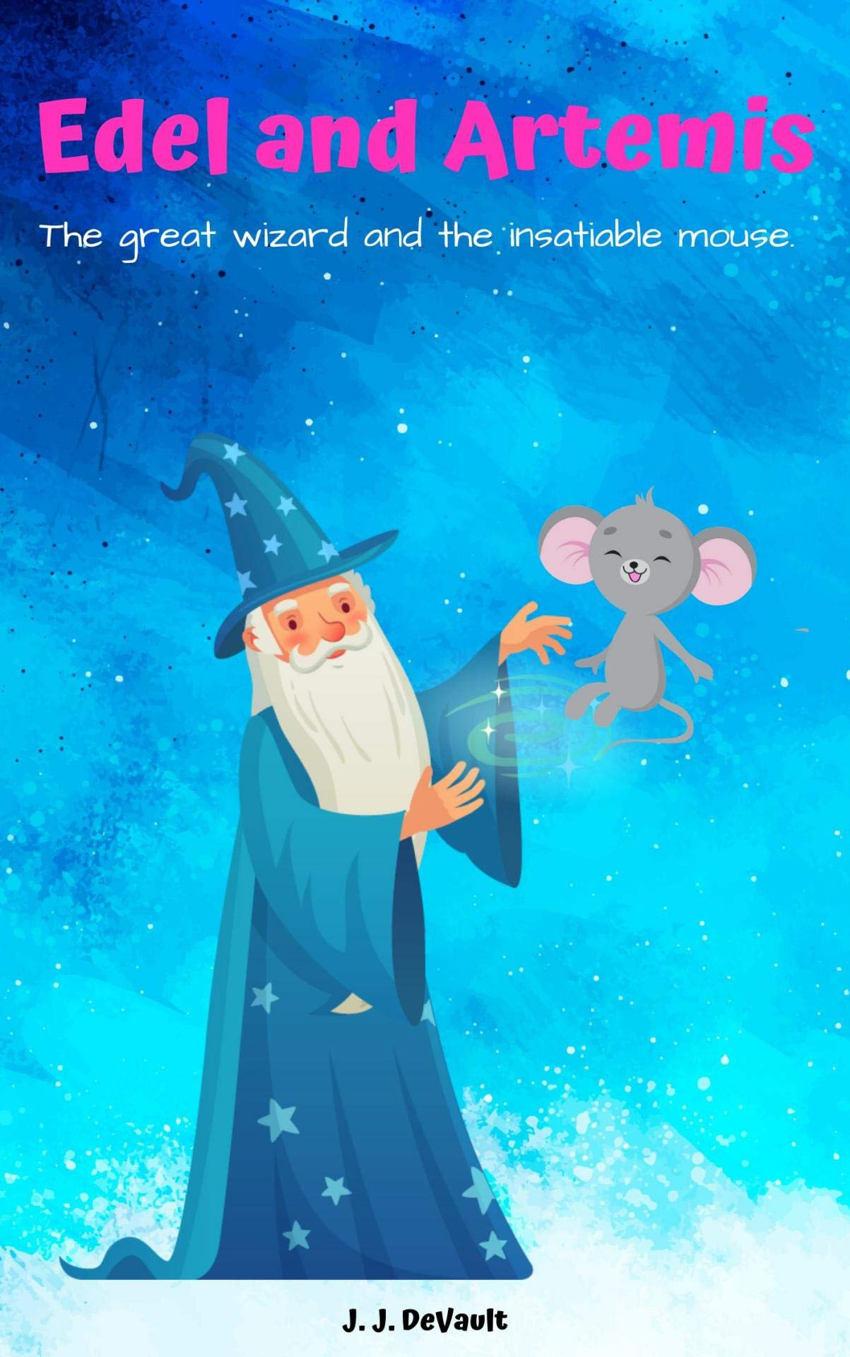 Edel and Artemis The great wizard and the insatiable mouse.: Bedtime Stories For Kids Ages 3-8 - Fantasy Adventure Stories Children's Books