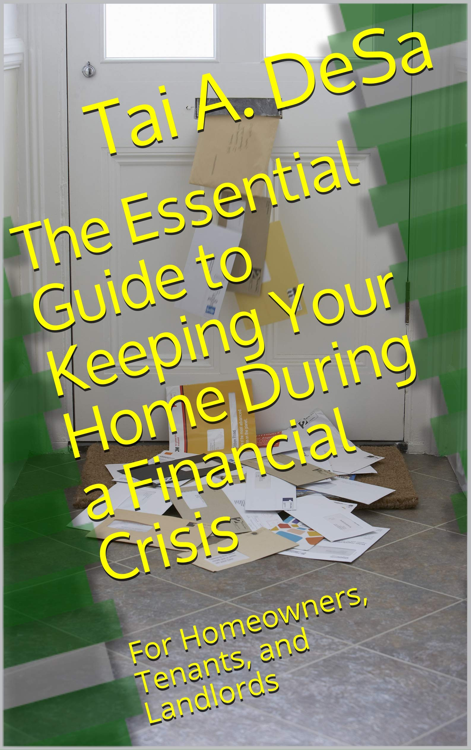 The Essential Guide to Keeping Your Home During a Financial Crisis: For Homeowners, Tenants, and Landlords