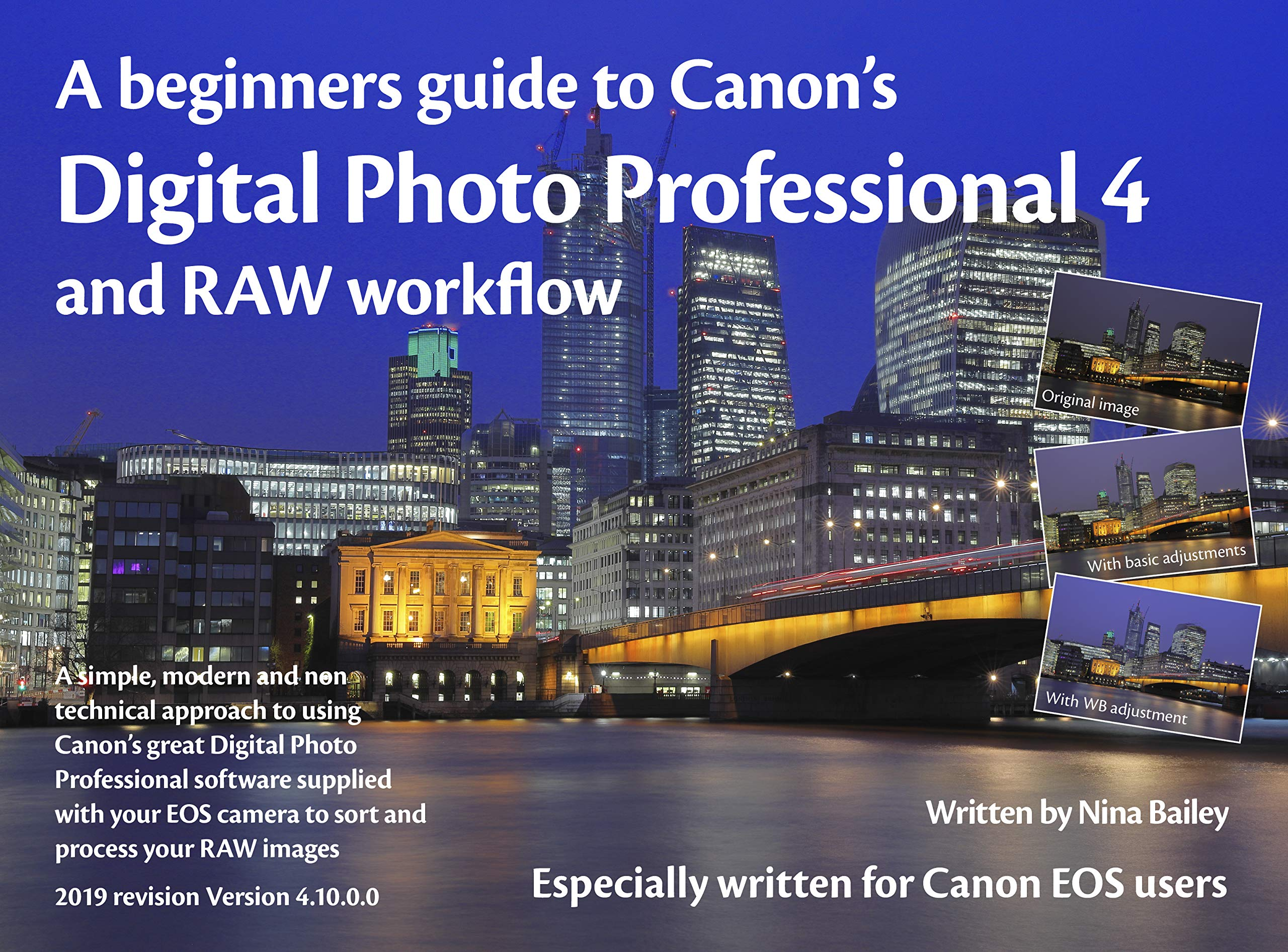 A beginners guide to Canon's Digital Photo Professional 4 and RAW workflow: Especially written for Canon EOS users