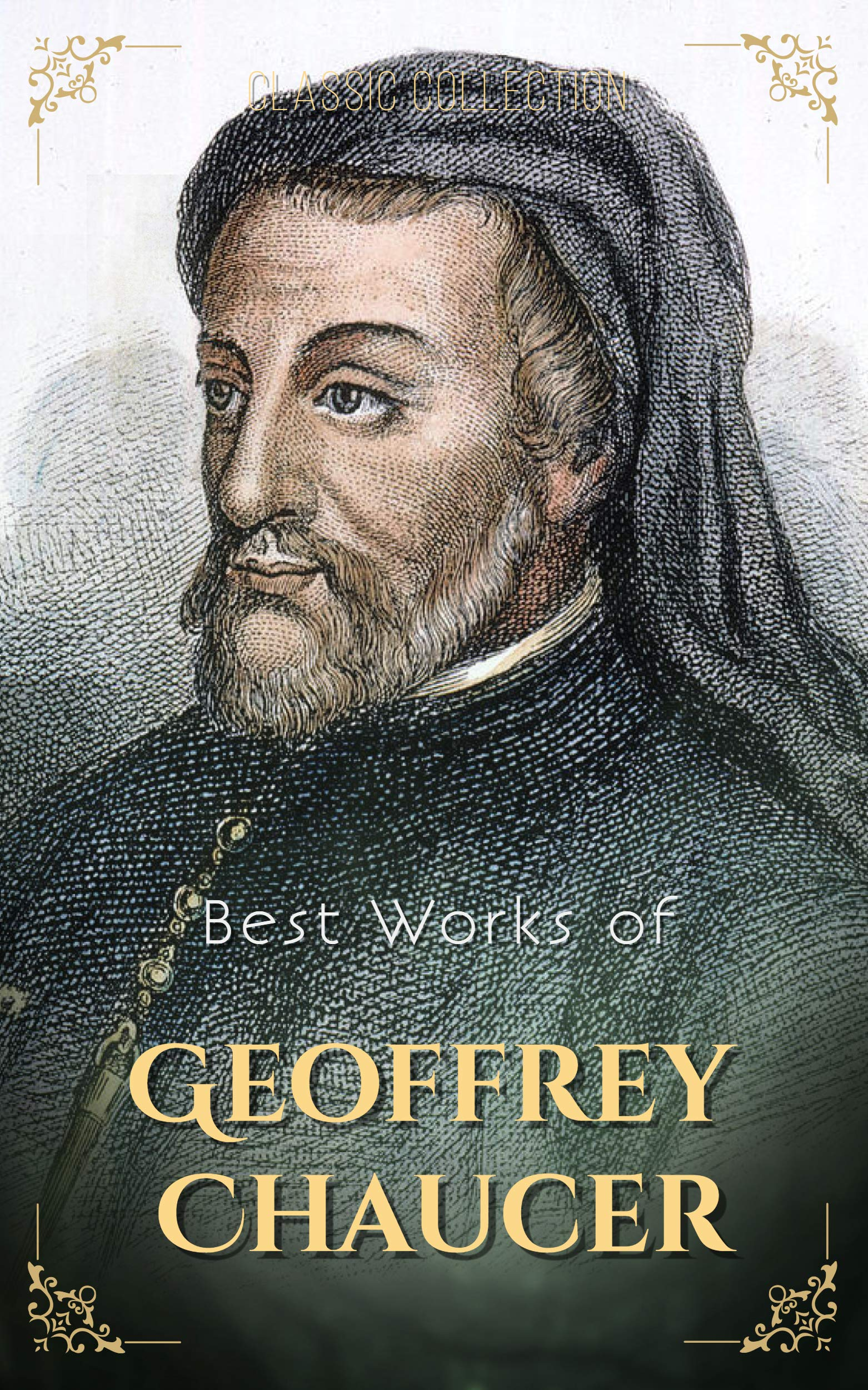 Best Works of Geoffrey Chaucer (Annotated): Collection Including The Canterbury Tales and Other Poems, and Troilus and Criseyde