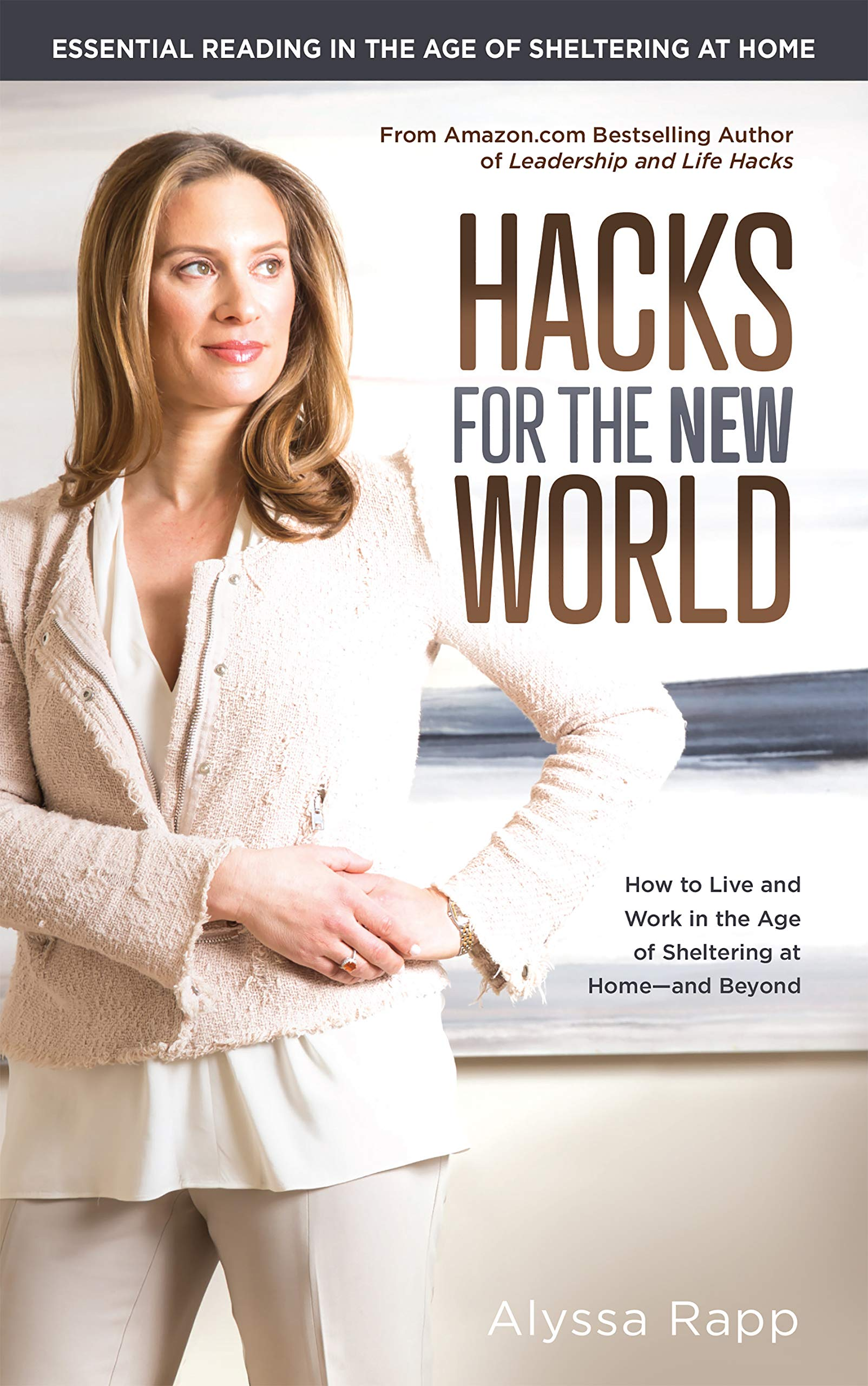Hacks for the New World: How to Live and Work in the Age of Sheltering-at-Home—and Beyond