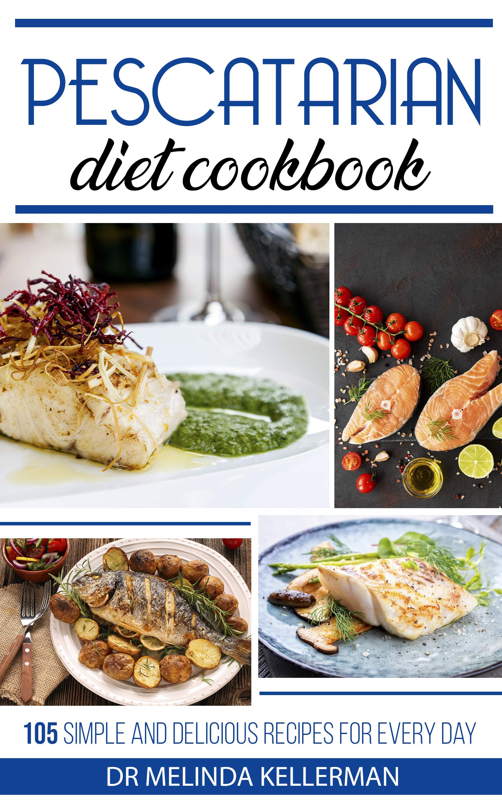 Pescatarian Diet Cookbook: 105 Simple and Delicious Recipes for Every Day