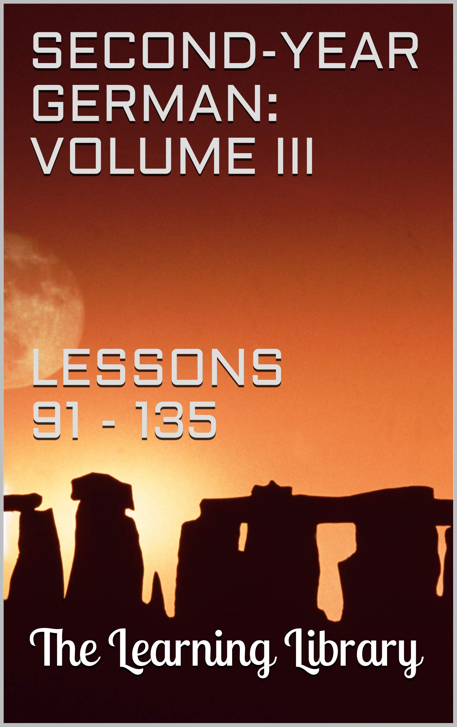 The Learning Library: Second-Year German, Volume III: Lessons 91 - 135