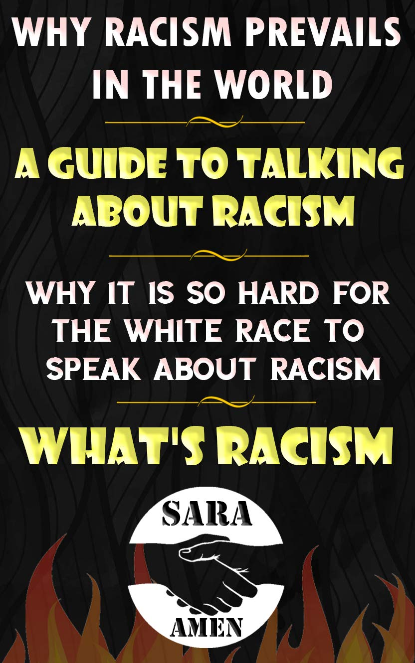 Why Racism Prevails In The World: A Guide To Talking About Racism: Why It Is So Hard For The White Race To Speak About Racism: What's Racism