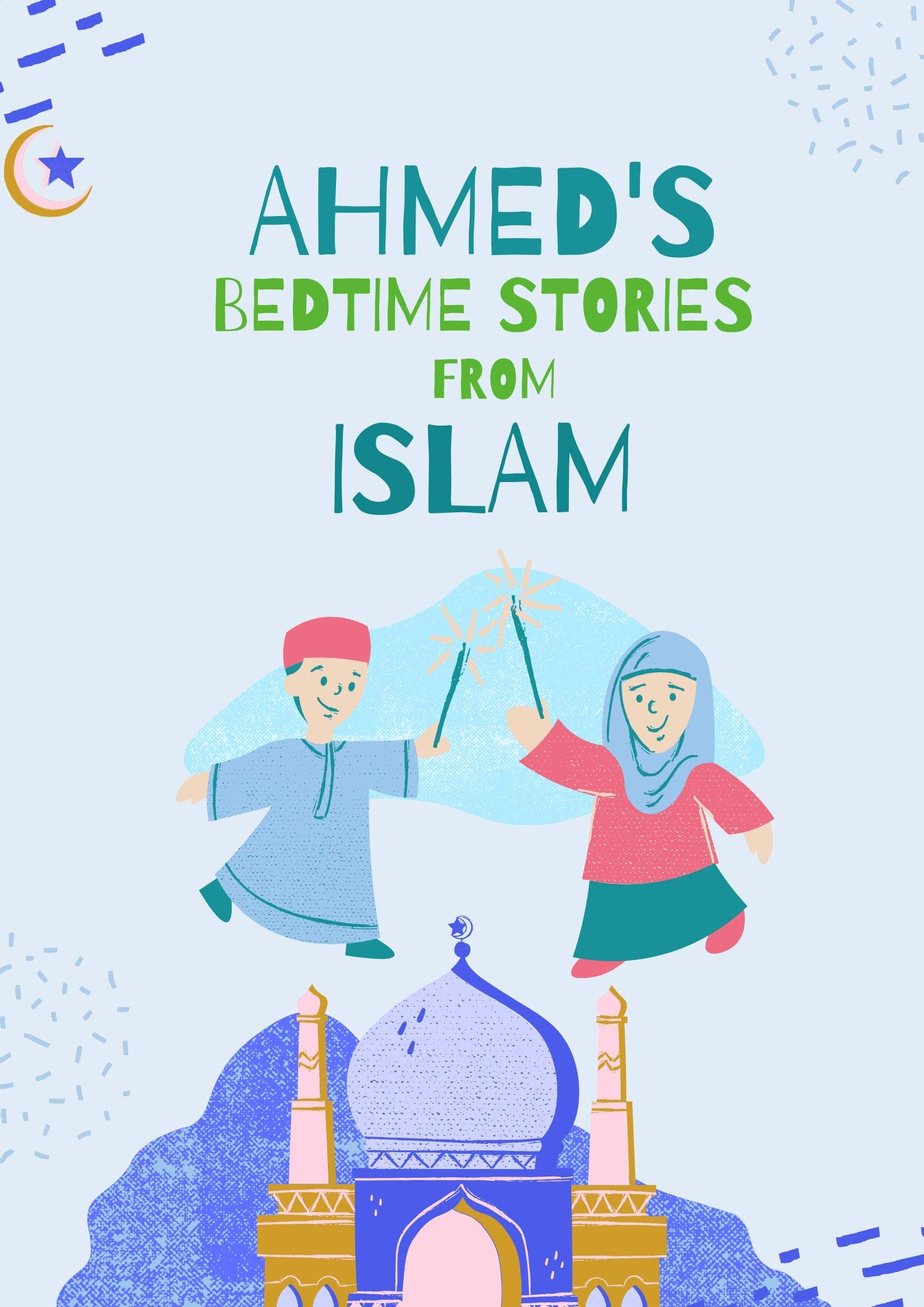 AHMED BEDTIME STORIES FROM ISLAM: FOR YOUNG MUSLIM: Islamic Children's Books on the Quran, the Hadith and the Prophet Muhammad