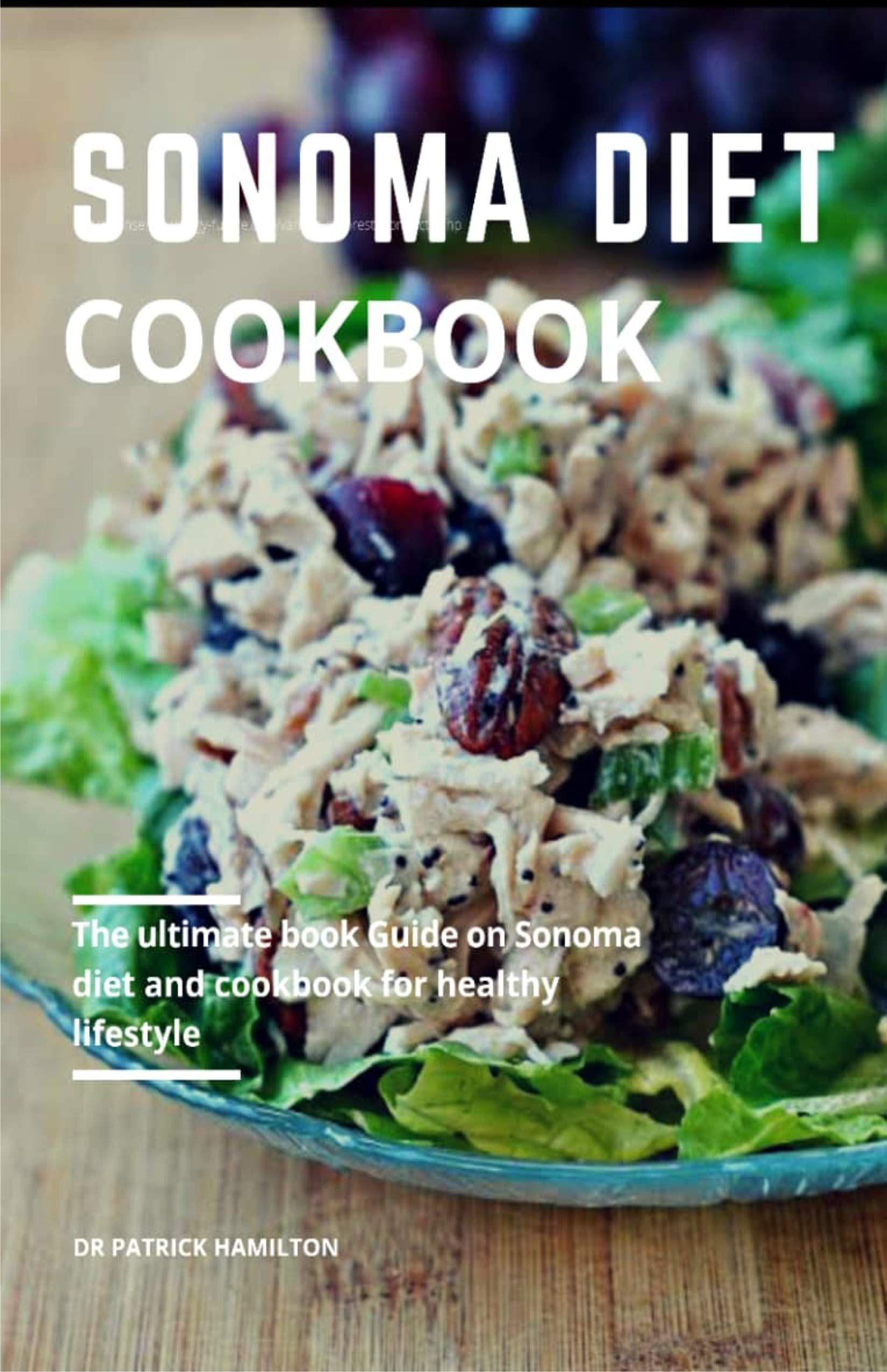 SONOMA DIET COOKBOOK: The ultimate book guide on sonoma diet and cookbook for healthy lifestyle