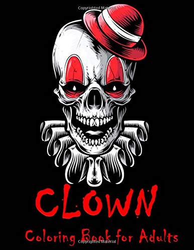 Clown Coloring Book For Adults: Creepiest killer Clowns on Black Pages, Perfect but Terrifying Illustrations of Clowns For Any Adults to Color, This is The Beauty of Horror and Halloween