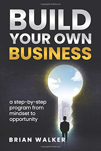 Build your own business: A step-by-step program from mindset to opportunity