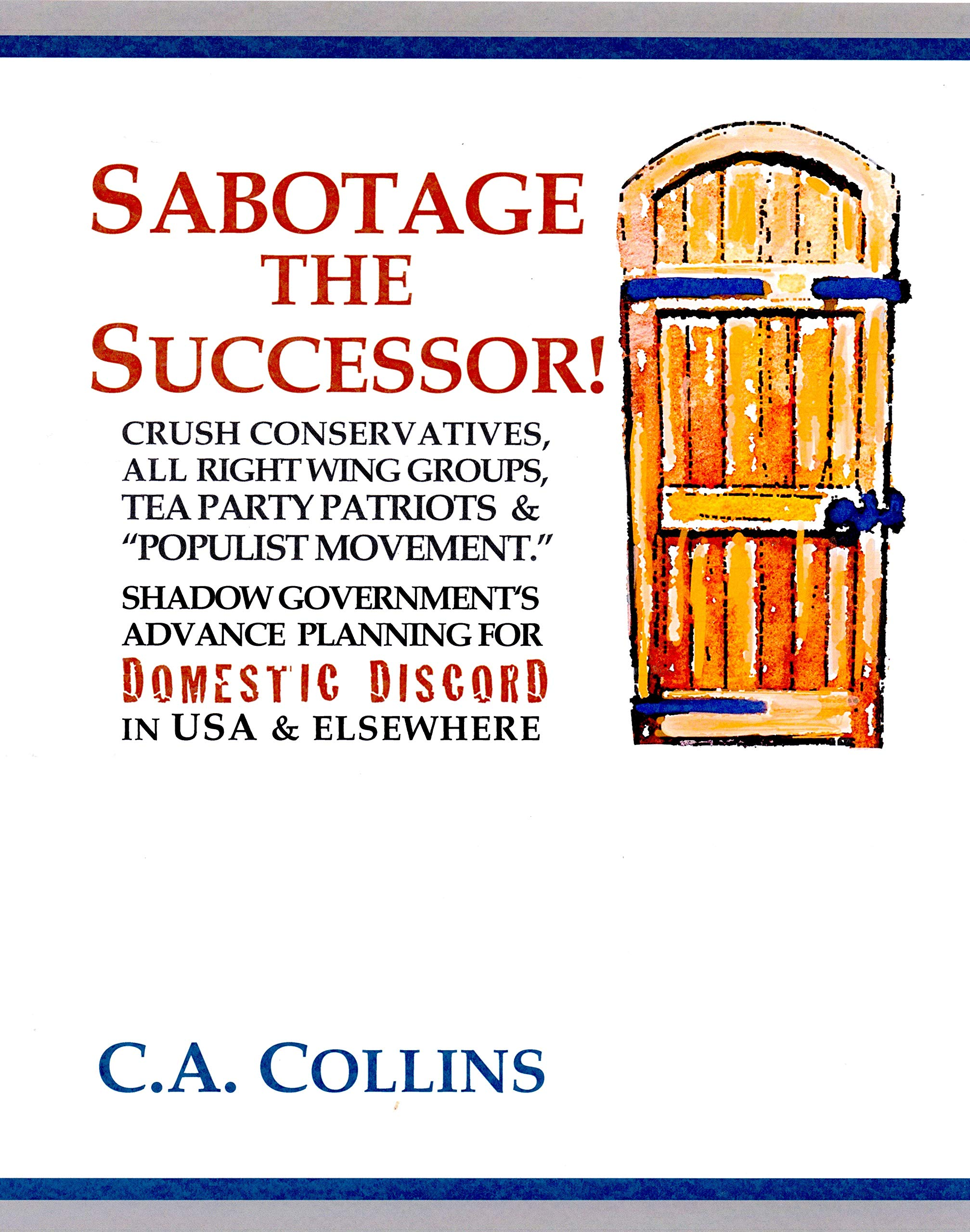 SABOTAGE THE SUCCESSOR: Crush Conservatives, all Right Wing Groups. Tea Party Patriots & Populist Movement. Shadow Government's advance planning for Domestic Discord in USA & elsewhere