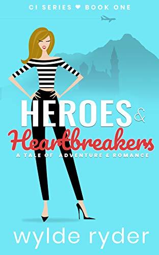 Heroes & Heartbreakers: A Tale of Adventure & Romance (CI, #1)
