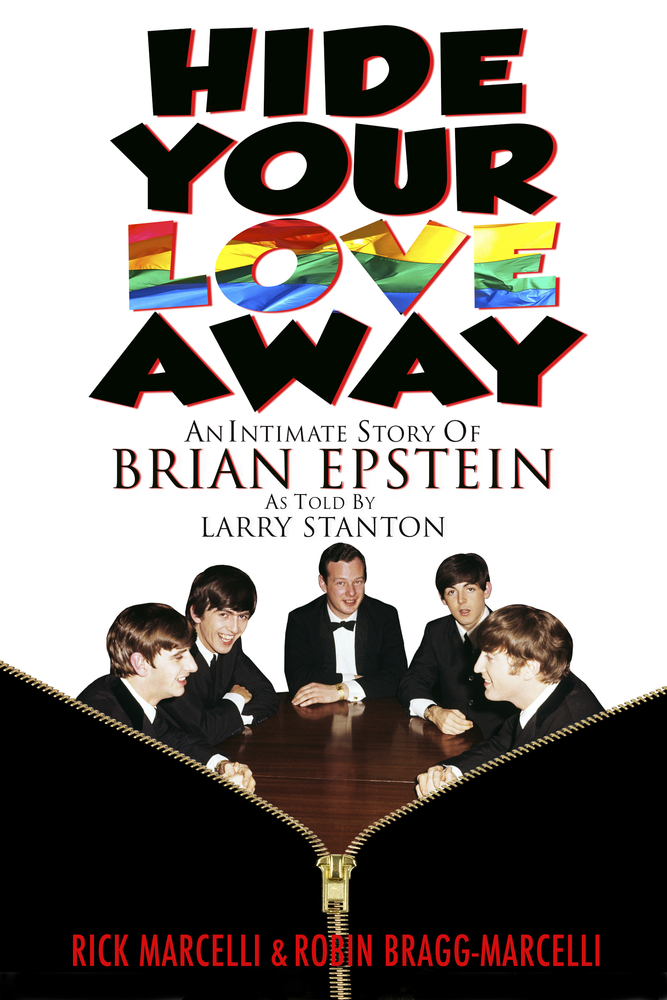 Hide Your Love Away: An Intimate Story of Brian Epstein as told by Larry Stanton