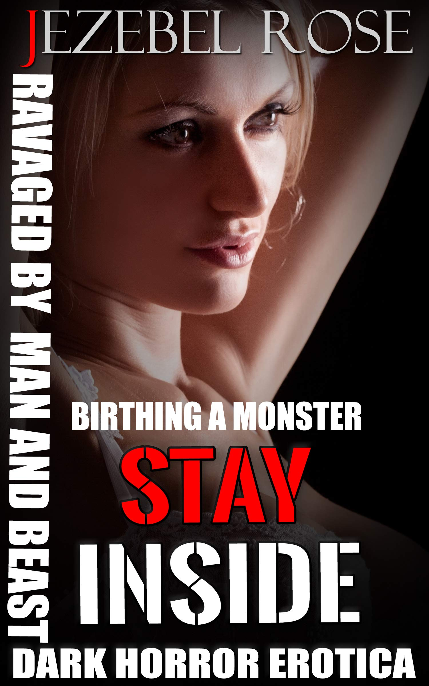 STAY INSIDE: RAVAGED BY MAN AND MONSTER AT THE SAME TIME (DARK HORROR EROTICA Book 1)