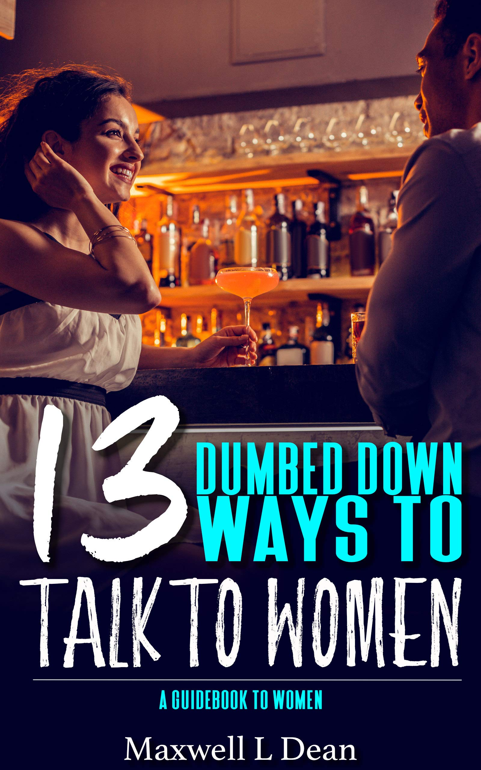 13 Dumbed down ways to talk to women: A guidebook to talking to women