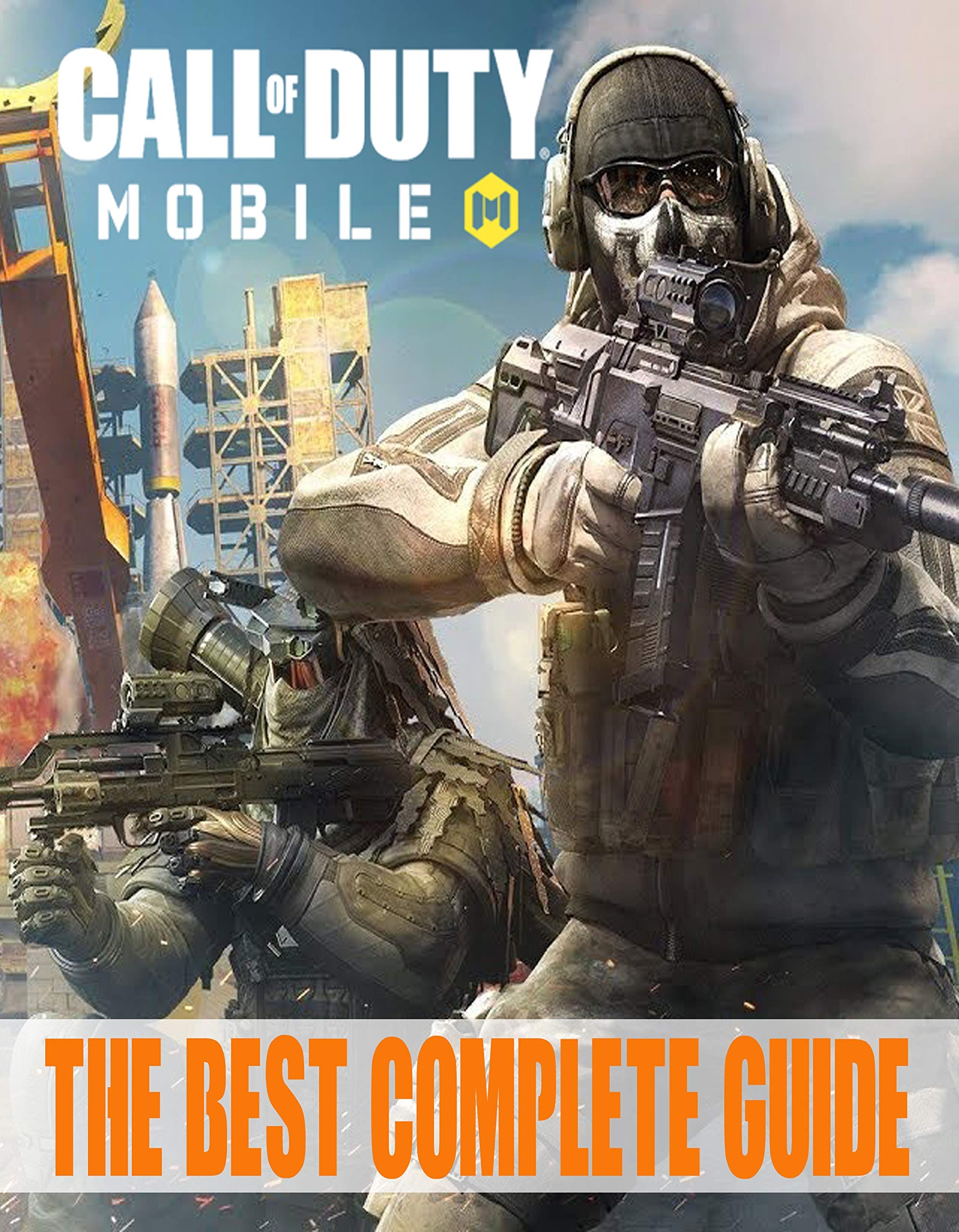 Call Of Duty Mobile: The Best Complete Guide: Tips, Tricks and Strategy Advice, Everything You Need to Know About Call Of Duty Mobile
