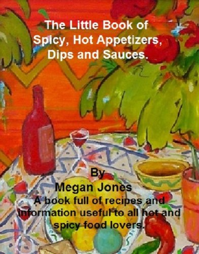 The Little Book of Spicy, Hot Appetizers, Dips and Sauces