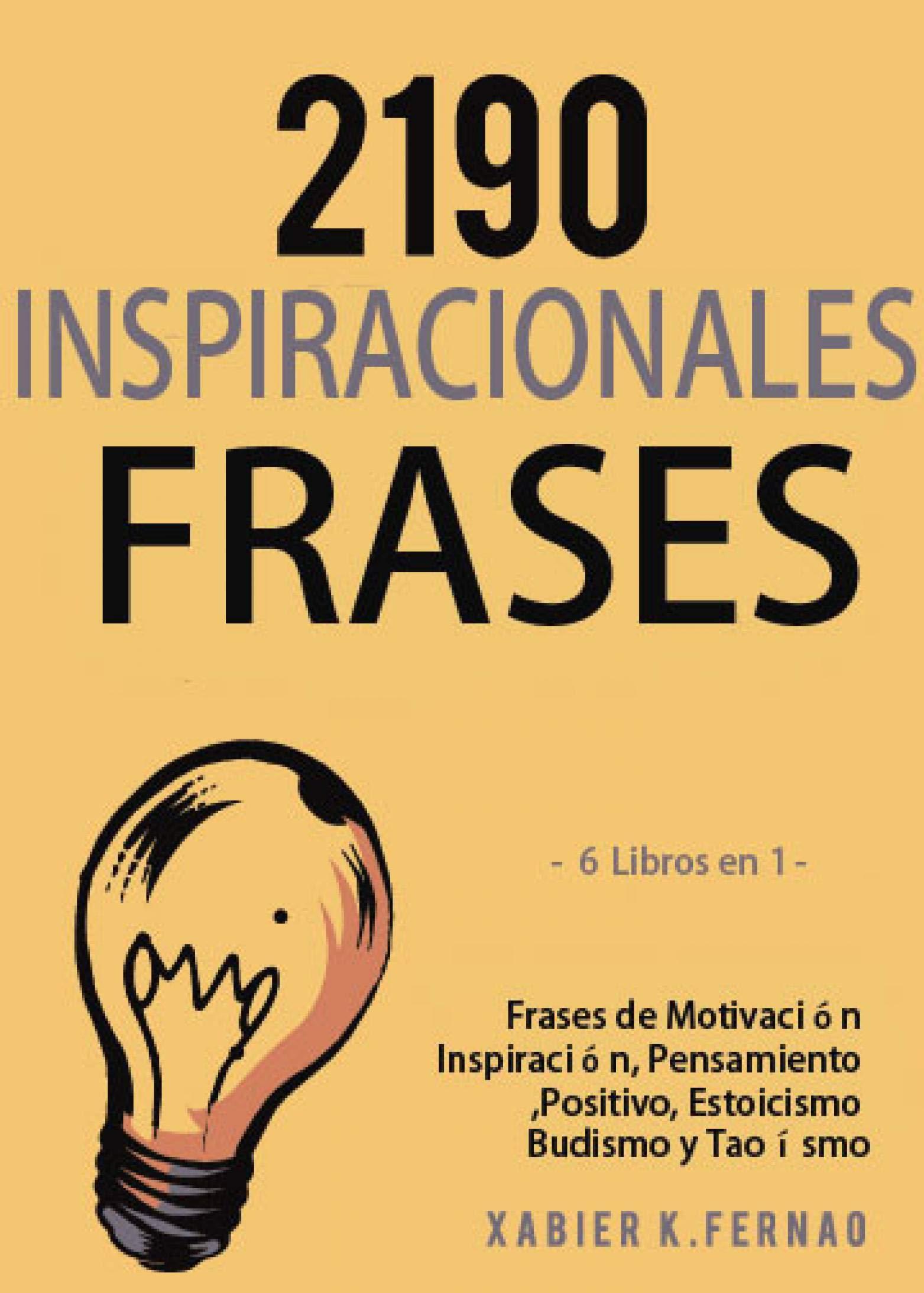 2190 Frases Inspiracionales: Frases de Motivación, Inspiración, Pensamiento Positivo, Estoicismo, Budismo y Taoísmo.