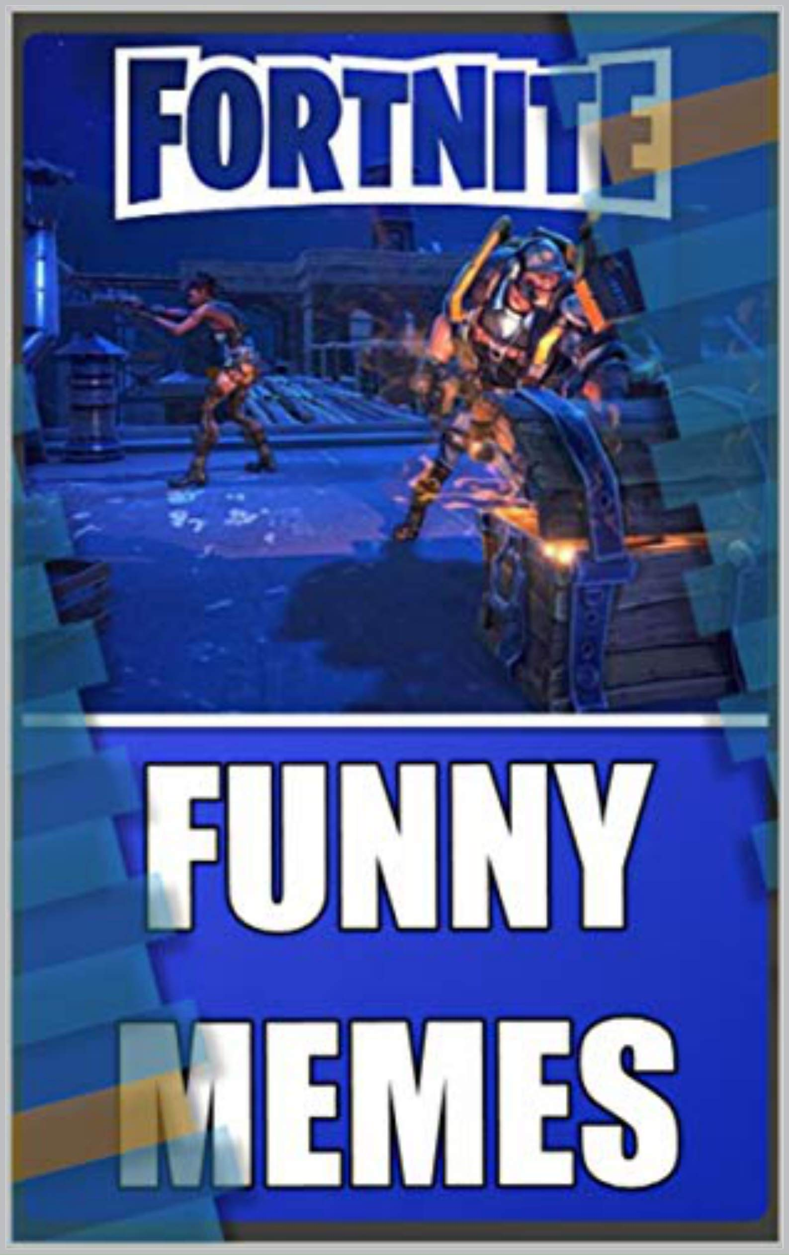 Memes: The Best FORNITE BATTLE ROYAL MEMES Ever Collated In One Giant Awesome eBook Of Fun! Funny Memes Books