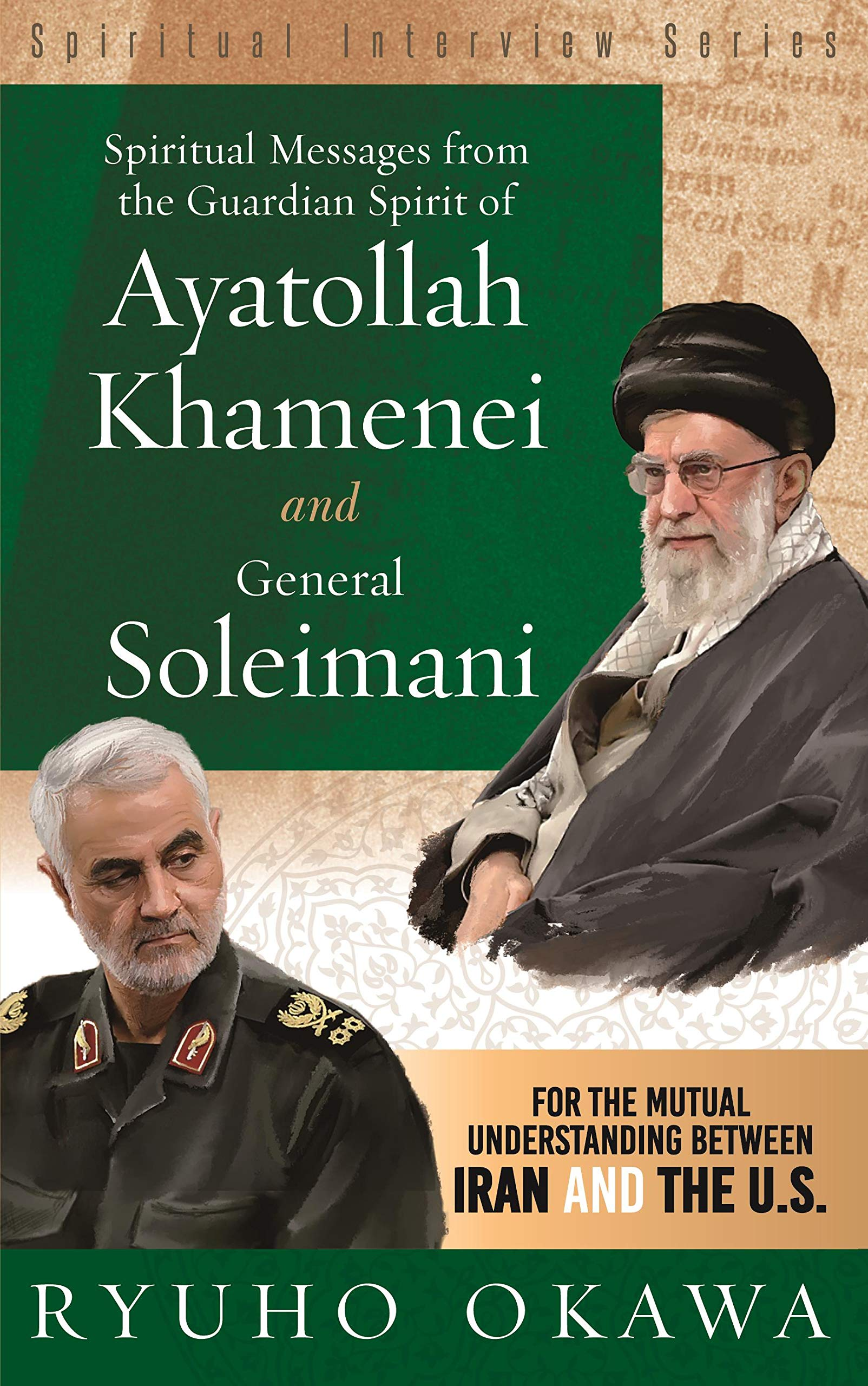 Spiritual Messages from the Guardian Spirit of Ayatollah Khamenei and General Soleimani: For the Mutual Understanding between Iran and The U.S. (Spiritual Interview Series)
