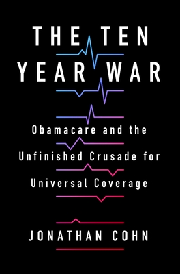 The Ten Year War: Barack Obama, Donald Trump, and the Bloodfight Over American Health Care