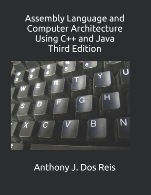 Assembly Language and Computer Architecture Using C++ and Java: Third Edition