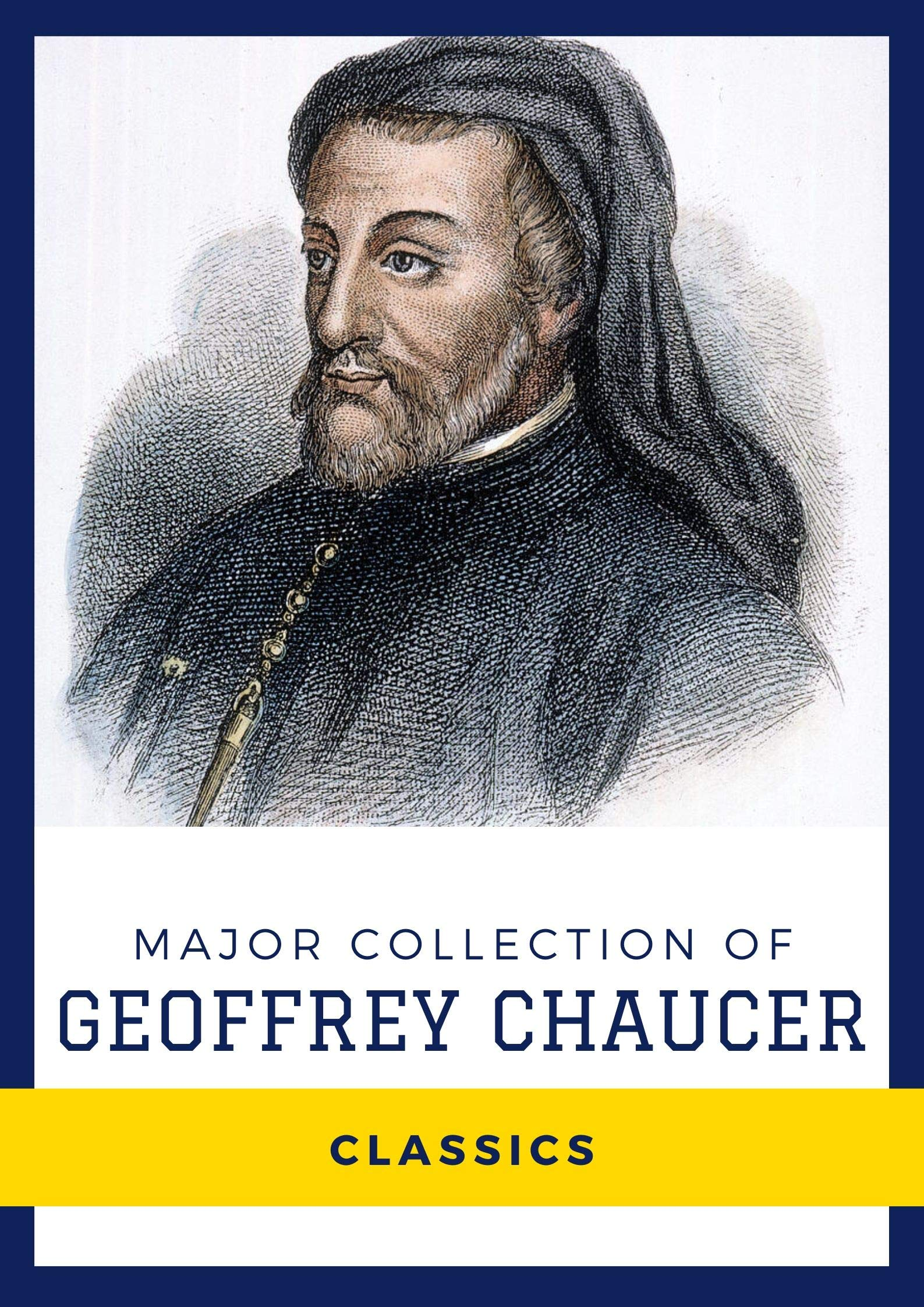 Major Collection of Geoffrey Chaucer (Annotated): Collection Includes The Canterbury Tales and Other Poems, and Troilus and Criseyde