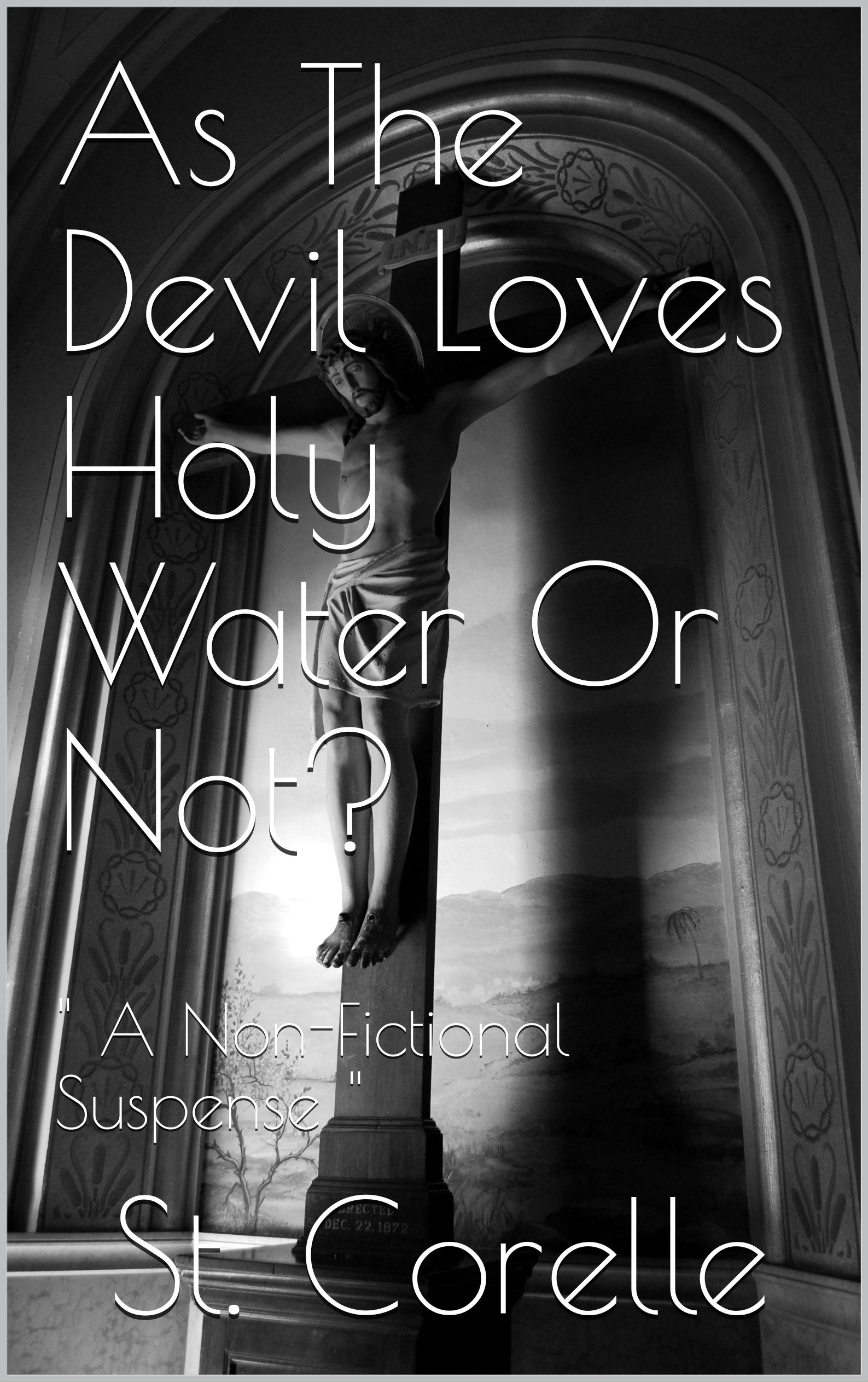"As The Devil Loves Holy Water Or Not?: "" A Non-Fictional Suspense "" Heaven revelation-messages-visitations, Hell revelations-encounters-visitations & Prophecy from Heaven realms"