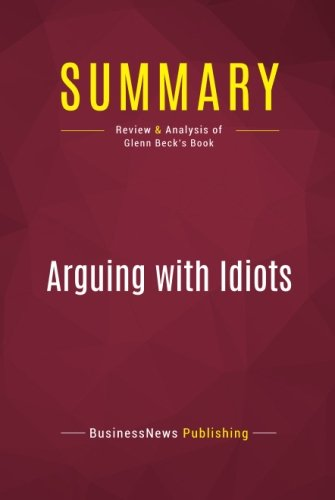 Summary: Arguing with Idiots: Review and Analysis of Glenn Beck's Book