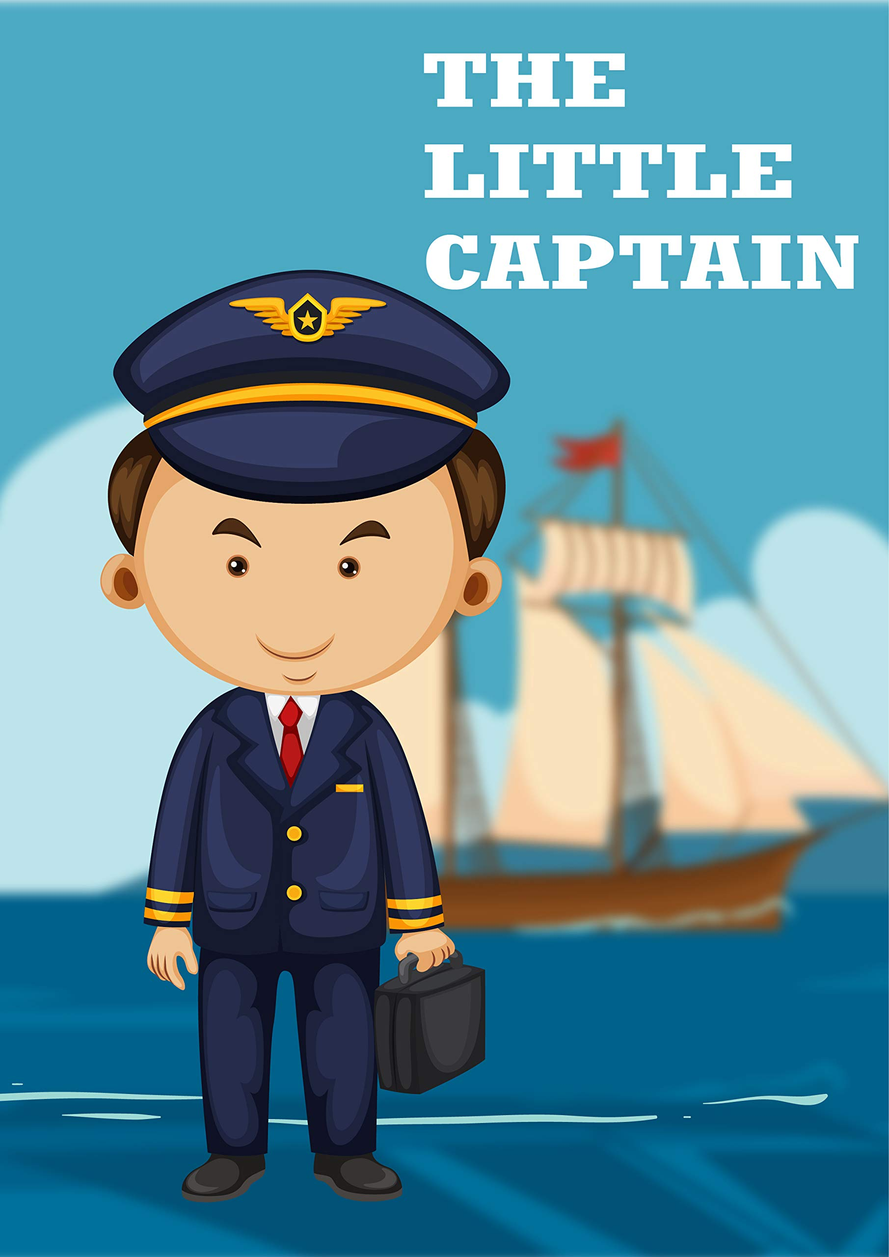 THE LITTLE CAPTAIN: Short story for kids all ages