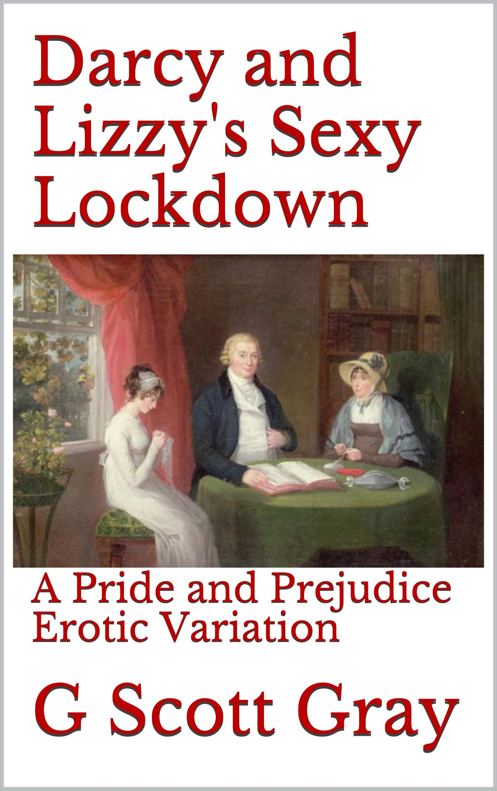 Darcy and Lizzy's Sexy Lockdown: A Pride and Prejudice Erotic Variation